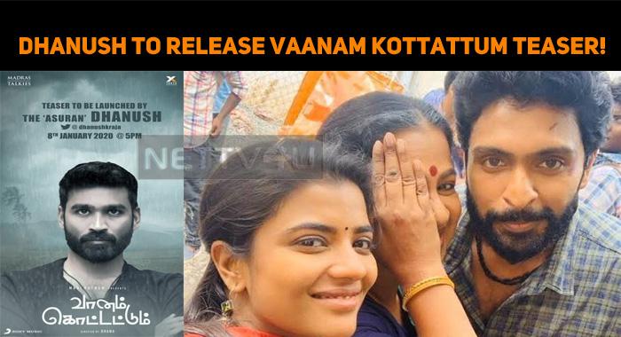 Dhanush To Release Vaanam Kottattum Teaser!