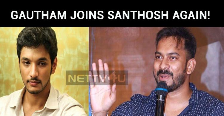 Gautham Karthik Joins Santhosh P Jayakumar Once..