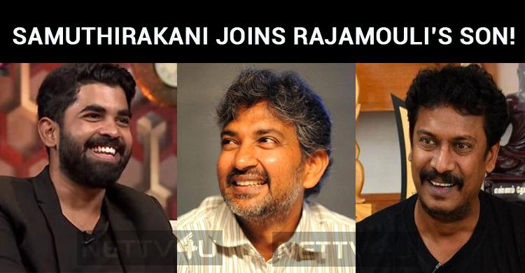 Samuthirakani Joins Rajamouli's Son!