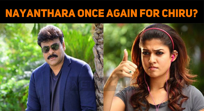 Will Nayanthara Nod Once Again For Chiru?