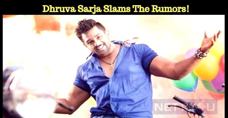 Dhruva Sarja Slams The Rumors!