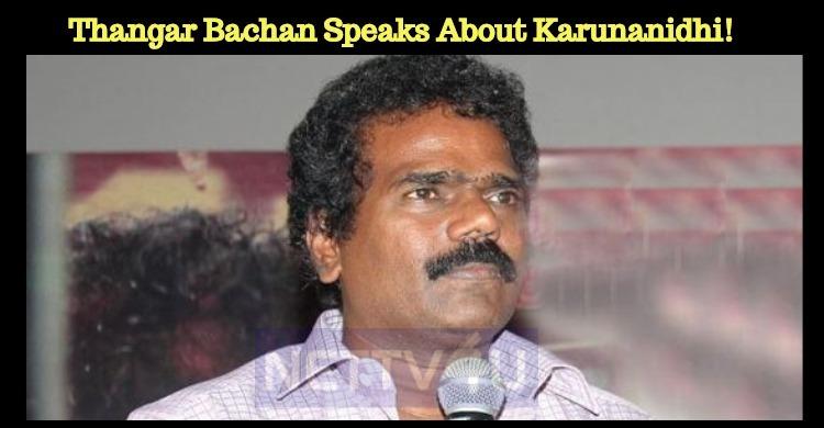 Thangar Bachan Speaks About Karunanidhi!
