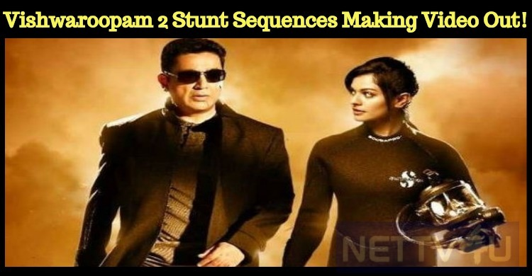 Vishwaroopam 2 Stunt Sequences Making Video Is Out!
