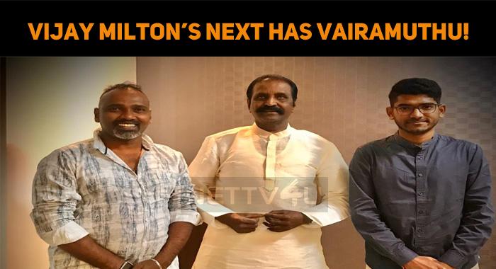 Vijay Milton's Next Has Vairamuthu!