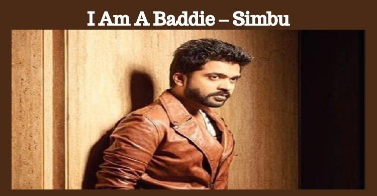I Am A Baddie – Simbu Tamil News
