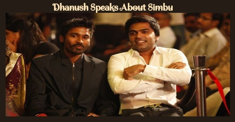 Simbu Will Receive The Same Respect From My Fans – Dhanush Tamil News