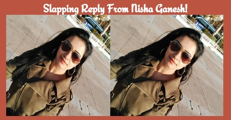Slapping Reply From Nisha Ganesh!