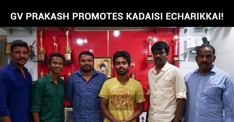 GV Prakash Promotes Kadaisi Echarikkai!