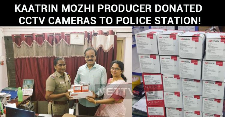 Kaatrin Mozhi Producer Donated CCTV Cameras To ..
