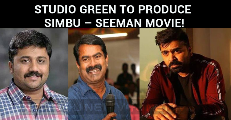 Studio Green To Produce Simbu – Seeman Movie!