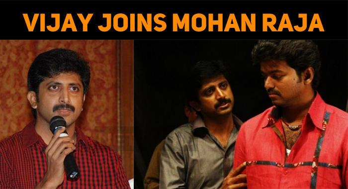 Mohan Raja To Do A Movie With Thalapathy Vijay!