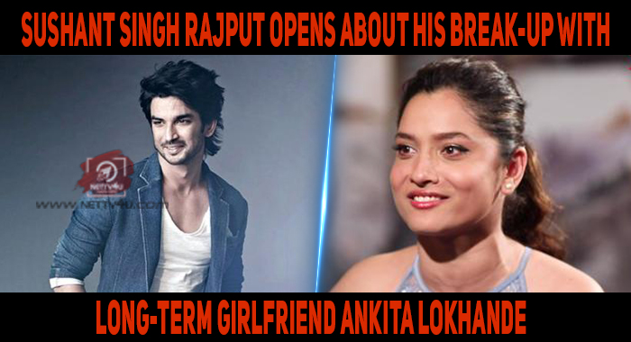 Sushant Singh Rajput Opens About His Break-up With Long-term Girlfriend Ankita Lokhande