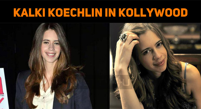 Kalki Koechlin Is Jubilant To Enter Kollywood!