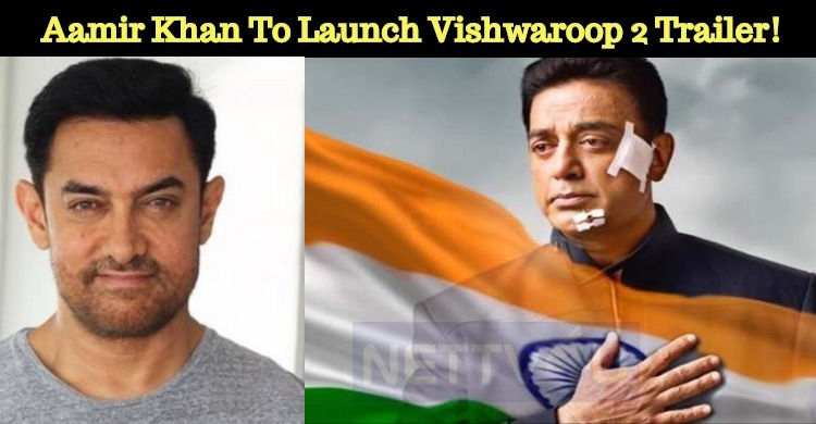 Aamir Khan To Launch Vishwaroop 2 Trailer!