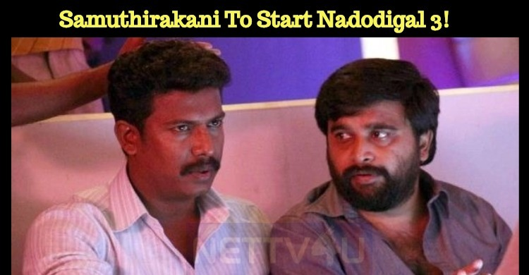 Samuthirakani To Start Nadodigal 3!
