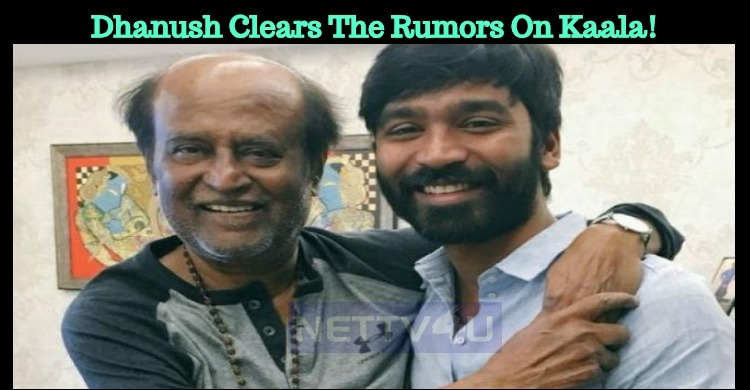 Dhanush Clears The Rumors On Kaala!