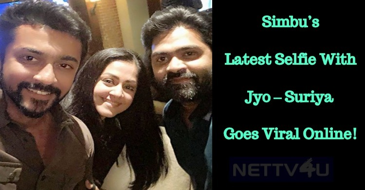 Simbu's Latest Selfie With Jyo – Suriya Goes Viral Online!
