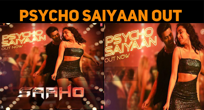 Psycho Saiyaan From Saaho Is Out!