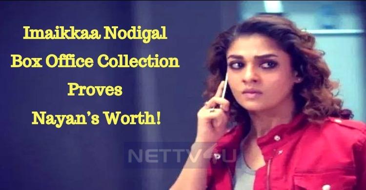 Imaikkaa Nodigal Box Office Collection Proves Nayan's Worth!