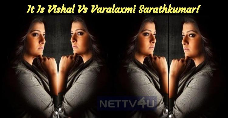 It Is Vishal Vs Varalaxmi Sarathkumar!