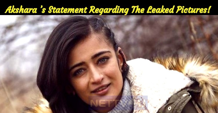Akshara Haasan's Statement Regarding The Leaked Pictures!