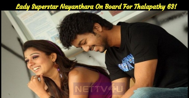 Breaking: Lady Superstar Nayanthara On Board For Thalapathy 63!