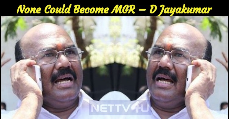 None Could Become MGR – D Jayakumar