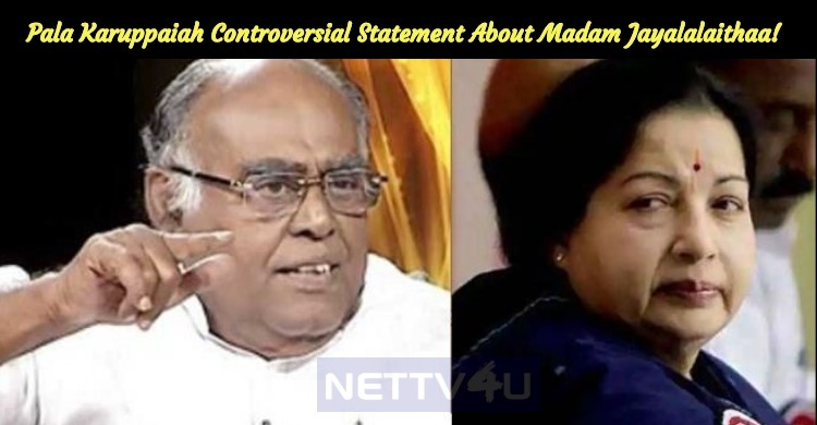 Pala Karuppaiah Controversial Statement About Madam Jayalalaithaa! Tamil News
