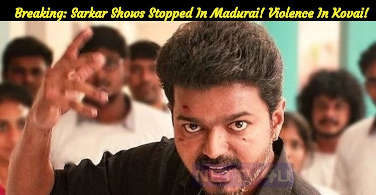 Sarkar Shows Stopped In Madurai! Violence In Kovai!