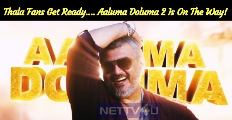 Thala Fans Get Ready…. Aaluma Doluma 2 Is On Th..