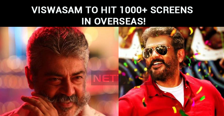 Viswasam To Hit 1000+ Screens In Overseas!