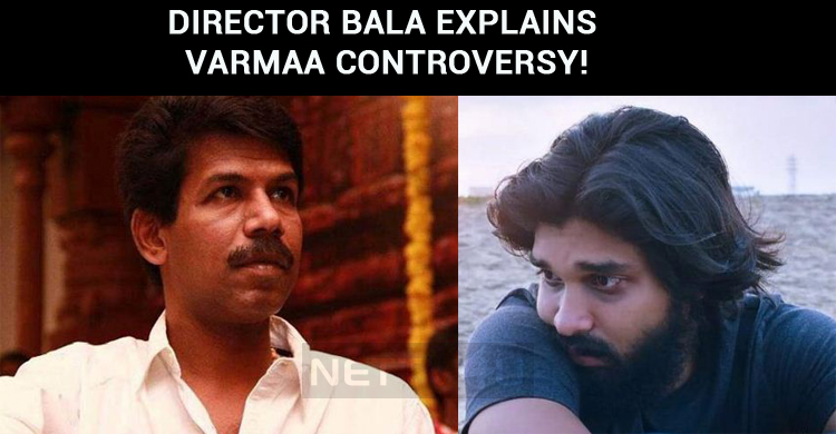 Director Bala Explains Varmaa Controversy!