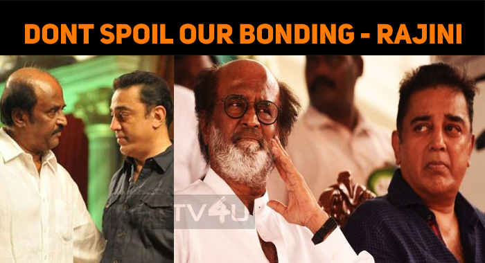 Don't Spoil My Friendship With Kamal – Rajini Requests