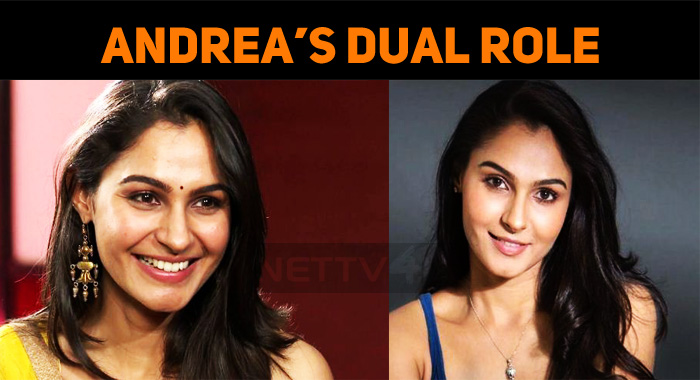 Dual Role For Andrea In Maaligai!