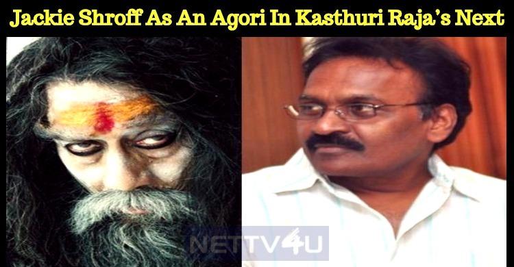 Jackie Shroff Plays An Agori In Kasthuri Raja's Pandi Muni!