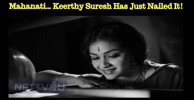 Mahanati… Keerthy Suresh Has Just Nailed It!