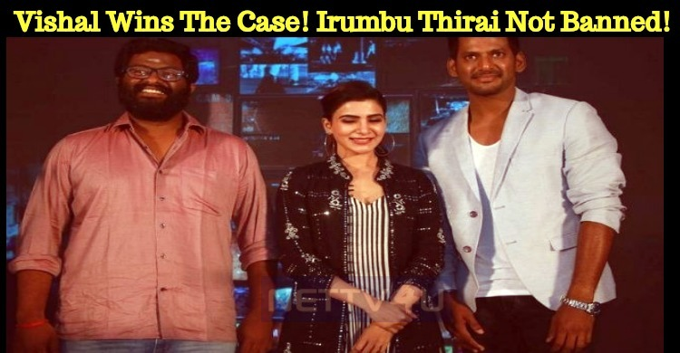 Vishal Wins The Case! Irumbu Thirai Not Banned!