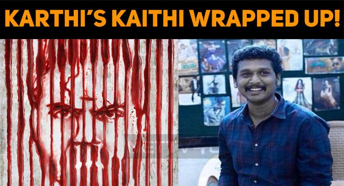 Karthi's Kaithi Wrapped Up!