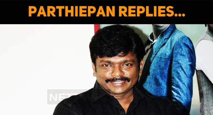 Parthiepan Replies To The Complaint Against Him!