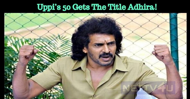 Uppi's 50 Gets The Title Adhira!