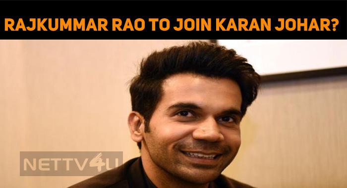 Rajkummar Rao To Join Karan Johar?