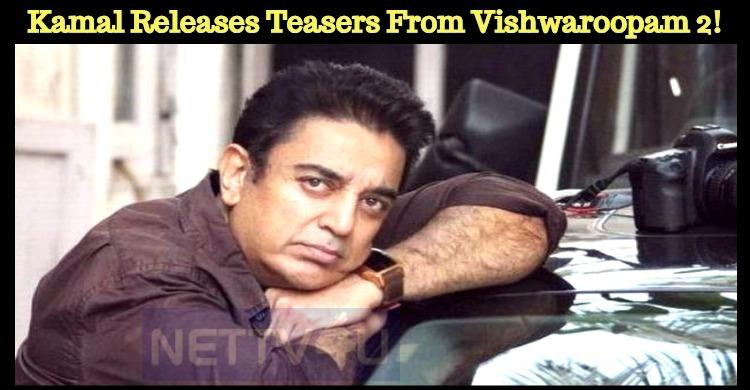 Kamal Releases Latest Teasers From Vishwaroopam 2!