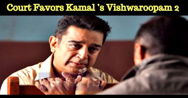 Madras High Court Favors Kamal Hassan's Vishwaroopam 2!