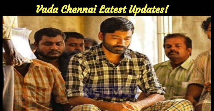 Vada Chennai Latest Updates!