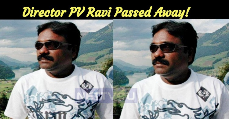 Director PV Ravi Passes Away!