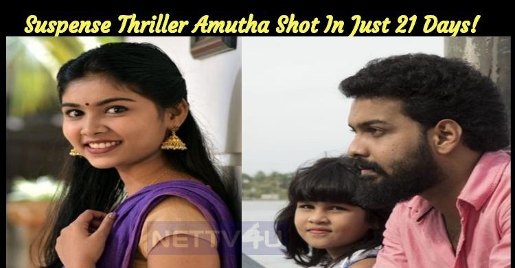 Suspense Thriller Amutha Shot In Just 21 Days!