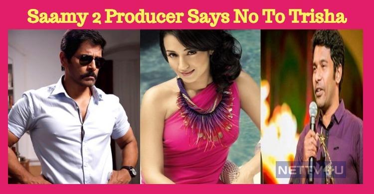 Saamy 2 Producer Says No To Trisha!