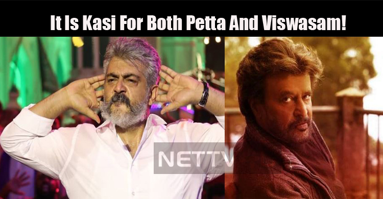 It Is Kasi For Both Petta And Viswasam!