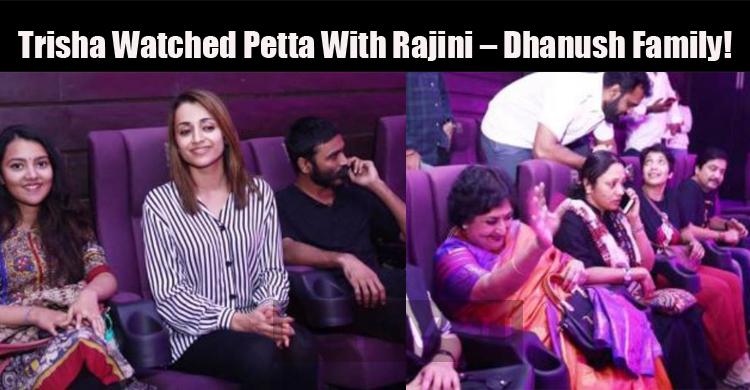 Trisha Watched Petta With Rajini – Dhanush Family!