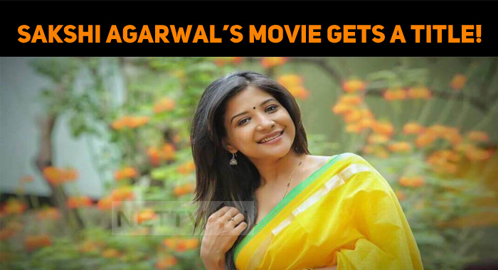 Sakshi Agarwal's Movie Gets A Title!